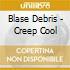 Blase Debris - Creep Cool
