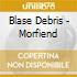 Blase Debris - Morfiend