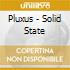 Pluxus - Solid State