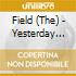 Field The - Yesterday And Today