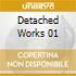 DETACHED WORKS 01