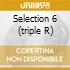 TRIPLE R SELECTION 6