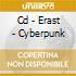 CD - ERAST - CYBERPUNK