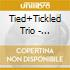 Tied+Tickled Trio - Tied+Tickled Trio