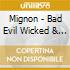 Mignon - Bad Evil Wicked & Mean