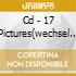CD - 17 PICTURES(WECHSEL - S/T