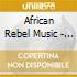 African Rebel Music - Roots Reggae & Dan