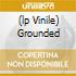 (LP VINILE) GROUNDED