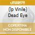(LP VINILE) DEAD EYE