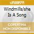 WINDMILLS/SHE IS A SONG