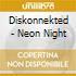 Diskonnekted - Neon Night