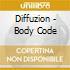 Diffuzion - Body Code