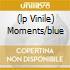 (LP VINILE) MOMENTS/BLUE