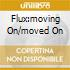 FLUX:MOVING ON/MOVED ON