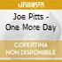 Joe Pitts - One More Day