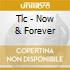 Tlc - Now & Forever