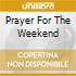 PRAYER FOR THE WEEKEND