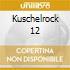 KUSCHELROCK 12