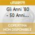 GLI ANNI '80 - 50 ANNI DI MUSICA!