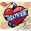 ONLY LOVE (2 CD)