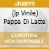 (LP VINILE) PAPPA DI LATTE