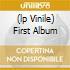 (LP VINILE) FIRST ALBUM