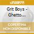 Grit Boys - Ghetto Reality In Texas