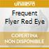 FREQUENT FLYER RED EYE