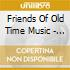 Friends Of Old Time Music - The Folk Arrival 1961-1965