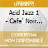 ACID JAZZ 1/CAFE'NOIR