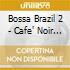 BOSSA BRAZIL 2/CAFE'NOIR