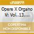 OPERE X ORGANO V: VOL..13, 14, 15, CD CA