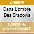 DANS L'OMBRE DES SHADOWS