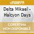 Delta Mikael - Halcyon Days