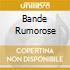 BANDE RUMOROSE