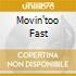 MOVIN'TOO FAST
