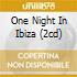 ONE NIGHT IN IBIZA (2CD)