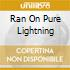 RAN ON PURE LIGHTNING