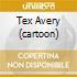 TEX AVERY (CARTOON)