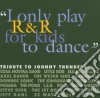 I Only Play R&r For Kids To Dance - A Tribute To Johnny Thunders