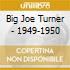 Big Joe Turner - 1949-1950