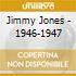 Jimmy Jones - 1946-1947