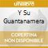 Y SU GUANTANAMERA
