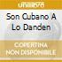 SON CUBANO A LO DANDEN
