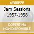 JAM SESSIONS 1957-1958