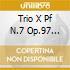 TRIO X PF N.7 OP.97