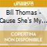 Bill Thomas - Cause She's My Babe