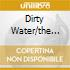 DIRTY WATER/THE HOT ONES