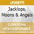 JACKLOPS, MOONS & ANGELS
