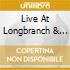 LIVE AT LONGBRANCH & MORE